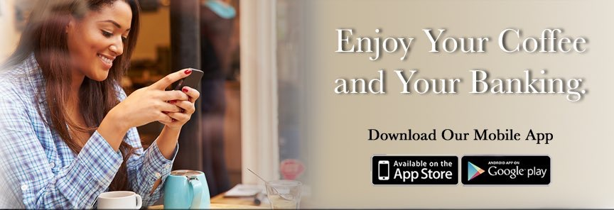 Enjoy Your Coffeee and Your Banking Download Our Mobile App