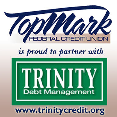 TopMark Federal Credit Union is proud to partner with Trinity Debt Management www.trinitycredit.org
