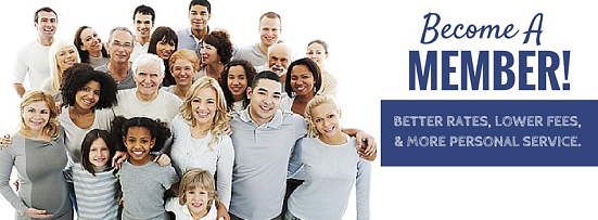 Become a Member.  Better Rates, Lower Fees & More Personal Service