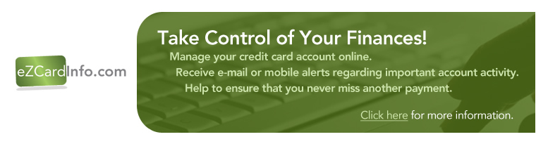 EZCardInfo.com Take Control of your Finances! Mange your credit card account online. Receive email or mobile alerts regarding important account activity.  Help to ensure that you never miss another payment.  Click here for more information.