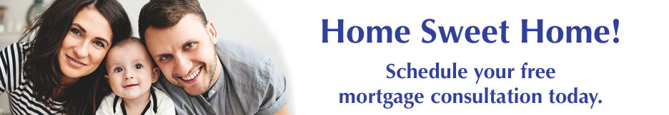 Home Sweet Home! Schedule  your free mortgage consolutation today.