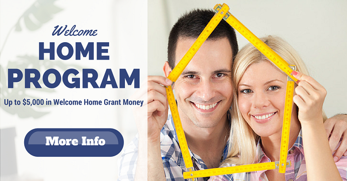 Welcome HOme Program.  Up to $5,000 in Welcome Home Grant Money